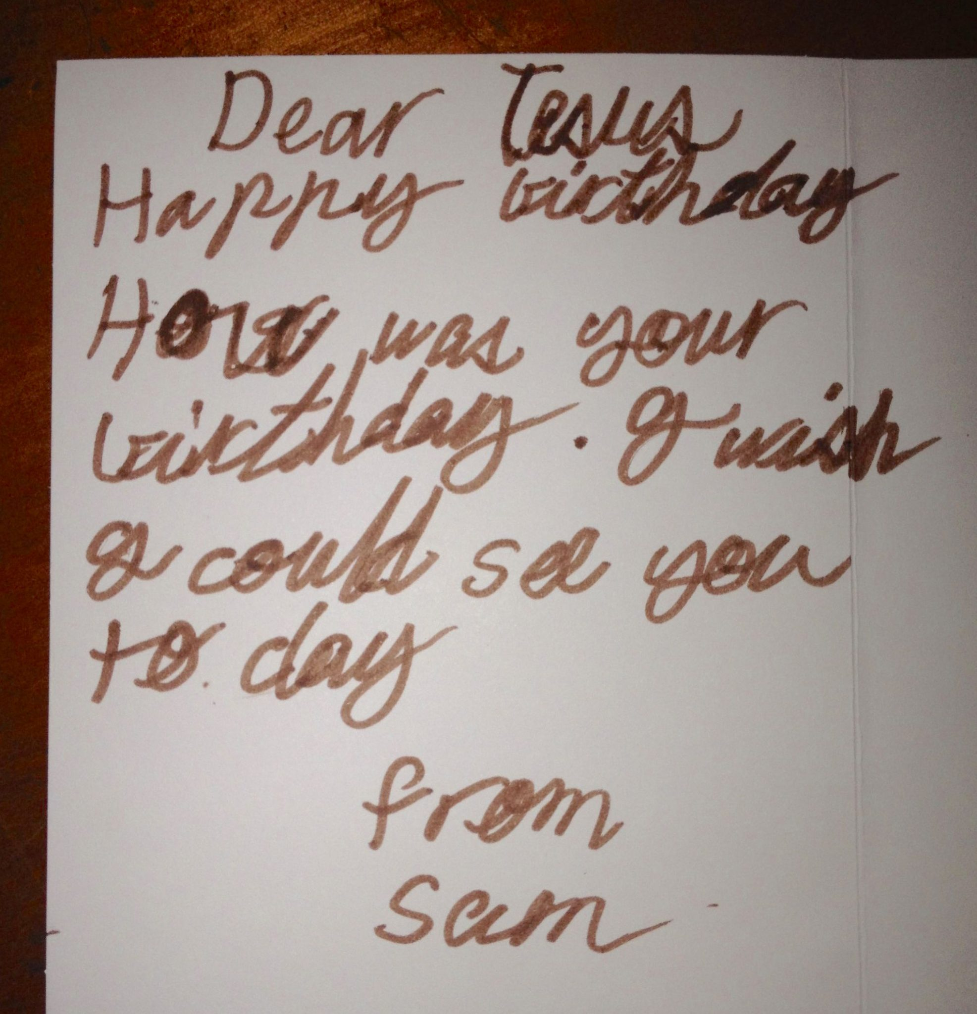 146. This is the inside of the card Sam made for Jesus. This is a billion times better than Shakespeare, Keats, or the New York Times Best Seller List anyday